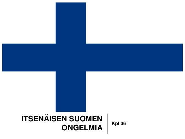 ITSENÄISEN SUOMEN ONGELMIA Kpl 36