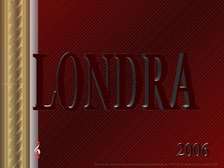 LONDRA 2006 http://www.authorstream.com/Presentation/sandamichaela-1323769-36-london1-just-a-short-walk/