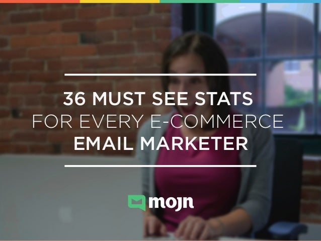 36 MUST SEE STATS FOR EVERY E-COMMERCE EMAIL MARKETER!