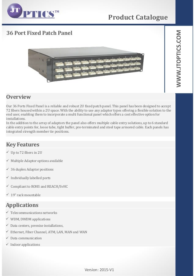 WWW.JTOPTICS.COM Version: 2015-V1 36 Port Fixed Patch Panel Product Catalogue Overview Our 36 Ports Fixed Panel is a relia...