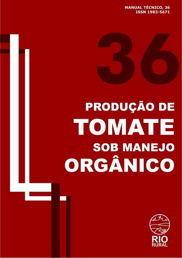 MANUAL TÉCNICO, 36 ISSN 1983-5671 36 PRODUÇÃO DE TOMATE SOB MANEJO ORGÂNICO André Luiz Corrêa Maria do Carmo de Araújo Fer...