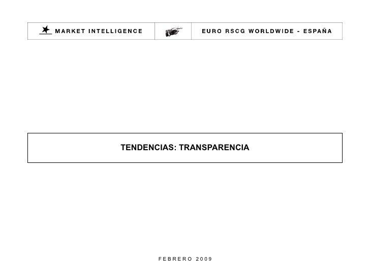 TENDENCIAS: TRANSPARENCIA F E B R E R O  2 0 0 9 www.market-intelligence.eurorscg.es