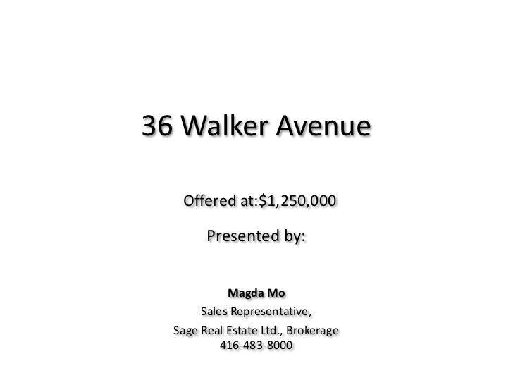 36 Walker Avenue<br />Offered at:$1,380,000<br />Presented by: <br />Magda Mo<br />Sales Representative, <br />Sage Real E...