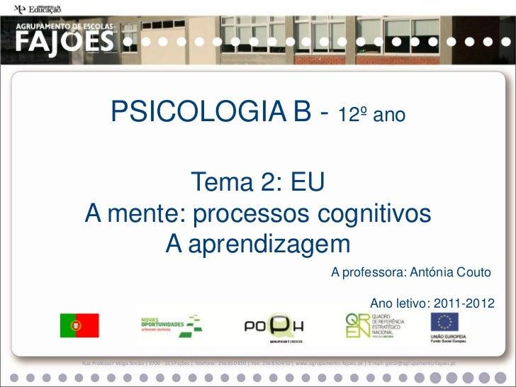 PSICOLOGIA B - 12º ano         Tema 2: EUA mente: processos cognitivos      A aprendizagem                                ...