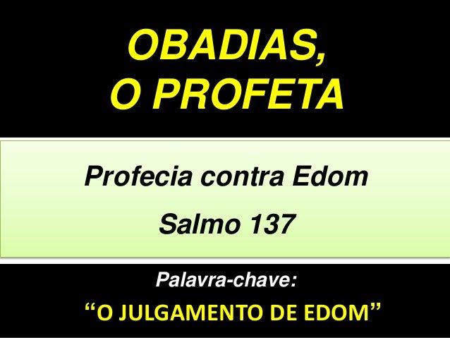 """Palavra-chave: """"O JULGAMENTO DE EDOM"""" Profecia contra Edom Salmo 137 OBADIAS, O PROFETA"""