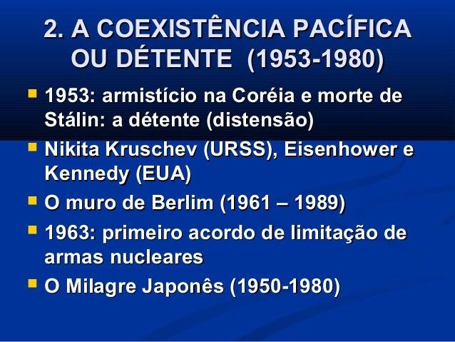 2. A COEXISTÊNCIA PACÍFICA2. A COEXISTÊNCIA PACÍFICA OU DÉTENTE (1953-1980)OU DÉTENTE (1953-1980)  1953: armistício na Co...