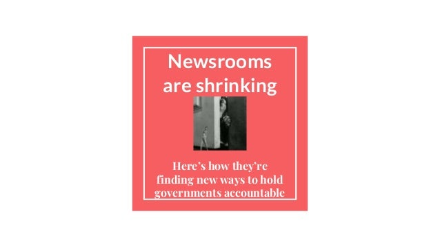 Newsrooms are shrinking Here's how they're finding new ways to hold governments accountable