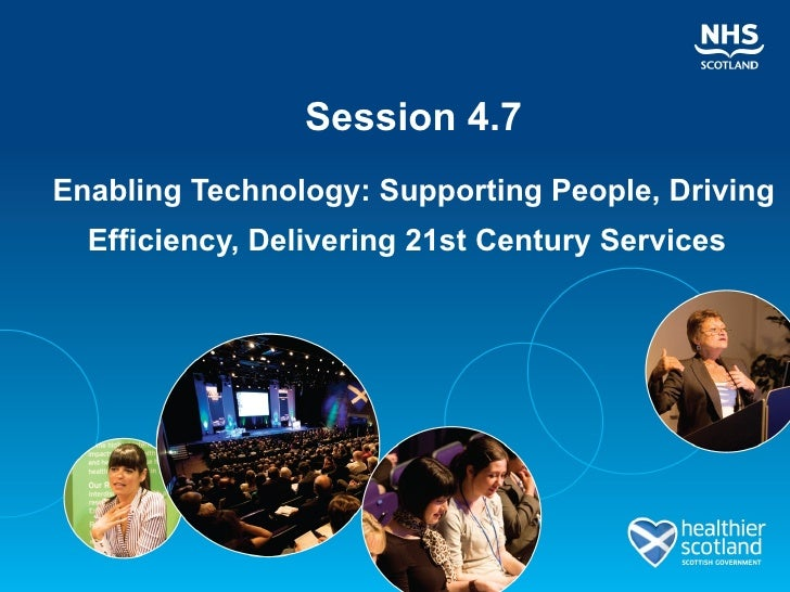 Session 4.7 Enabling Technology: Supporting People, Driving Efficiency, Delivering 21st Century Services