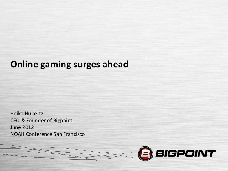 Online gaming surges aheadHeiko HubertzCEO & Founder of BigpointJune 2012NOAH Conference San Francisco