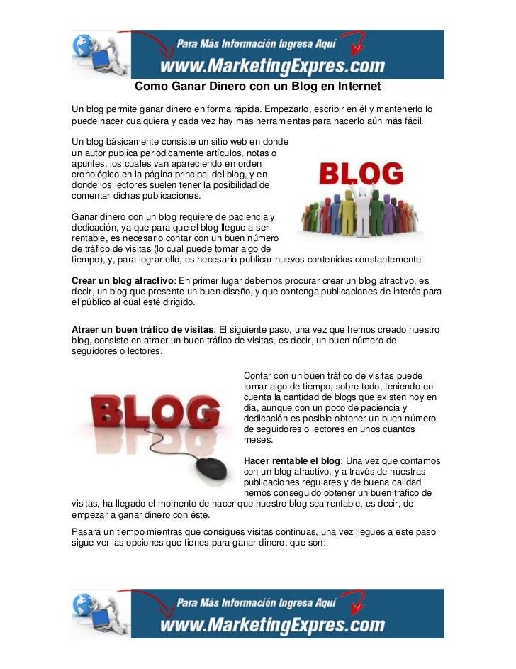 Como Ganar Dinero con un Blog en InternetUn blog permite ganar dinero en forma rápida. Empezarlo, escribir en él y mantene...