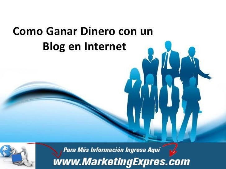 Como Ganar Dinero con un    Blog en Internet