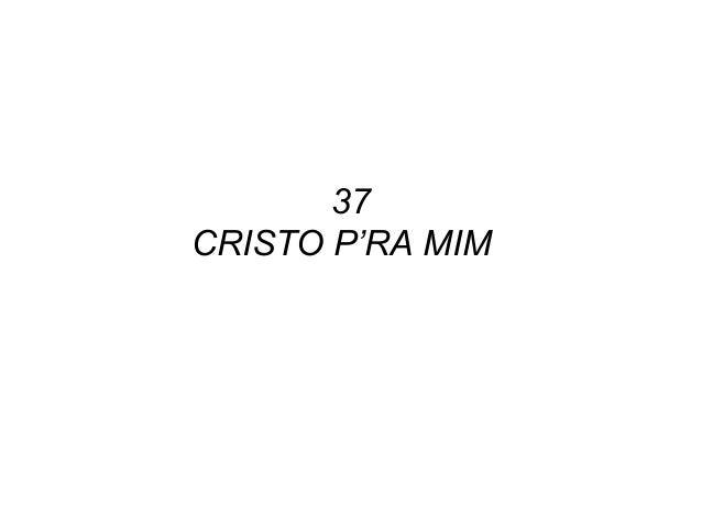 37 CRISTO P'RA MIM