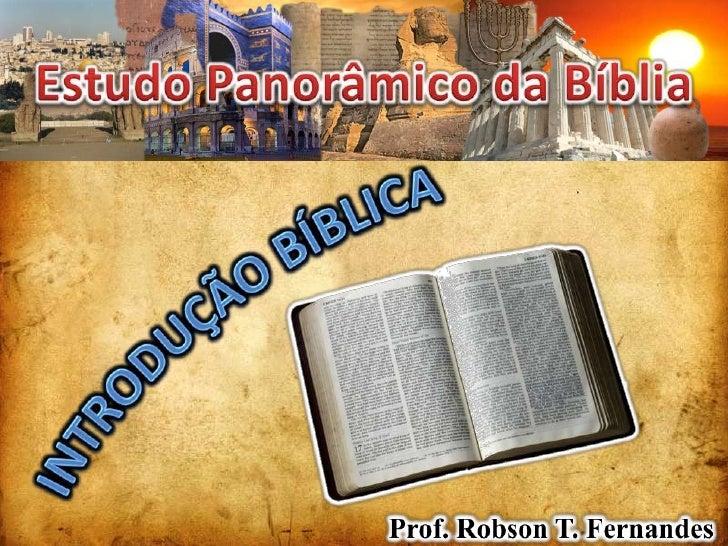 Estudo Panorâmico da Bíblia<br />Introdução BÍBLICA<br />Prof. Robson T. Fernandes<br />