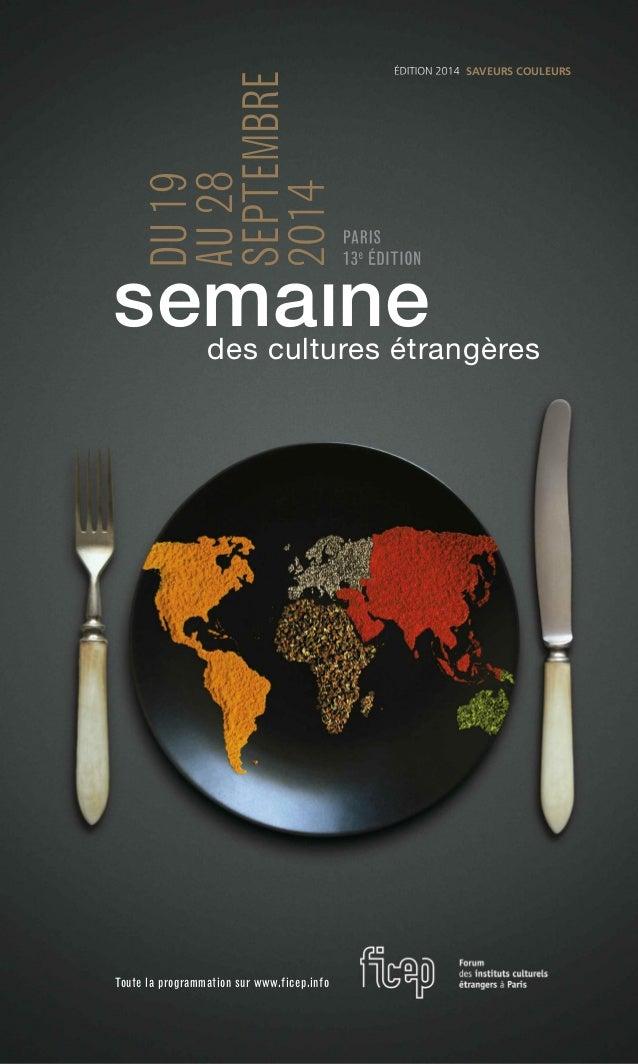 DU19 AU28 SEPTEMBRE 2014 des cultures étrangères sema ne Toute la programmation sur www.ficep.info SAVEURS COULEURS