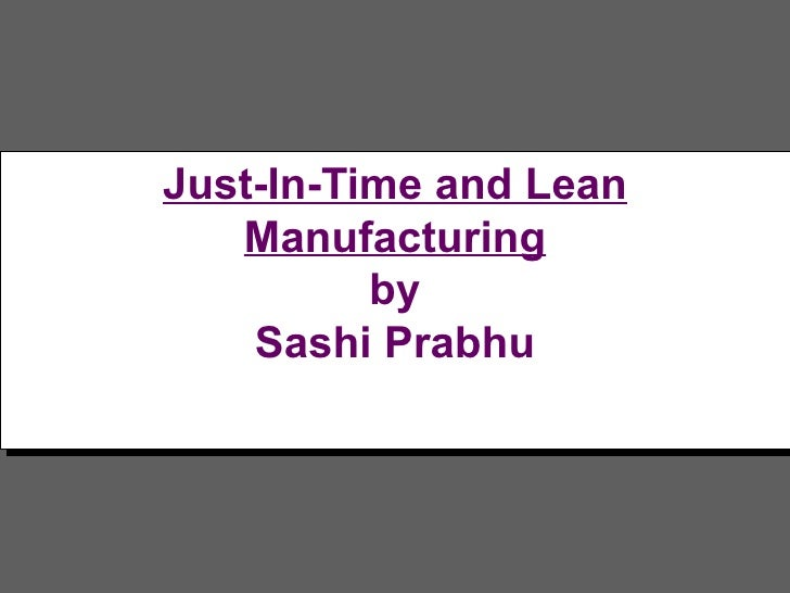 Just-In-Time and Lean   Manufacturing by Sashi Prabhu