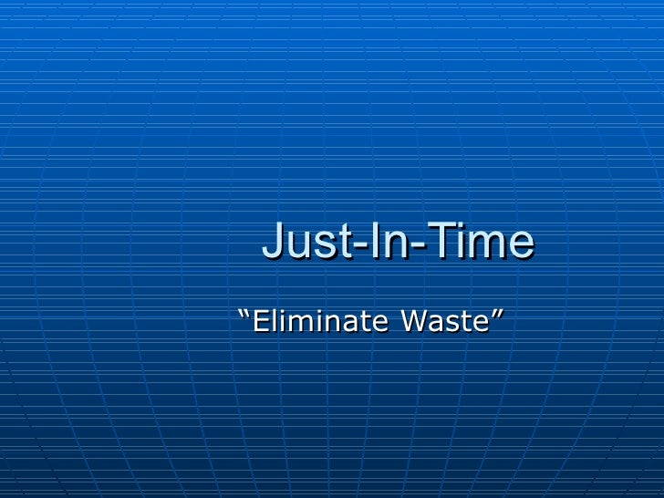 """Just-In-Time """"Eliminate Waste"""""""