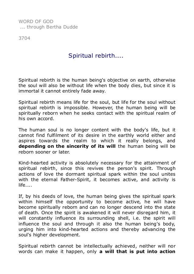 WORD OF GOD ... through Bertha Dudde 3704 Spiritual rebirth.... Spiritual rebirth is the human being's objective on earth,...