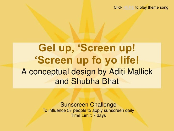 Click HERE to play theme song         Gel up, 'Screen up!    'Screen up fo yo life! A conceptual design by Aditi Mallick  ...