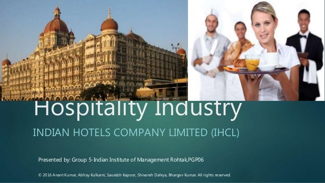 Hospitality Industry INDIAN HOTELS COMPANY LIMITED (IHCL) Presented by: Group 5-Indian Institute of Management Rohtak,PGP0...