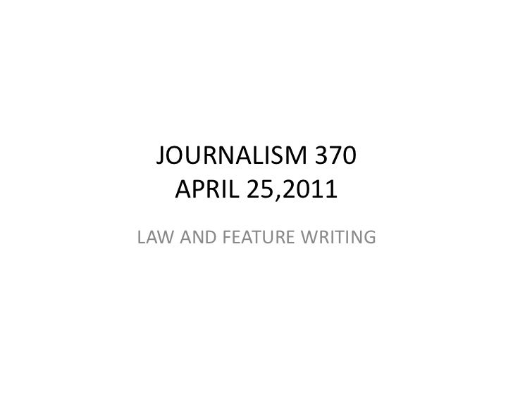 JOURNALISM	  370	     APRIL	  25,2011	  LAW	  AND	  FEATURE	  WRITING