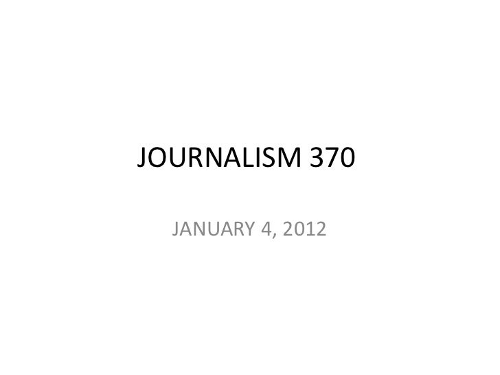 JOURNALISM 370  JANUARY 4, 2012