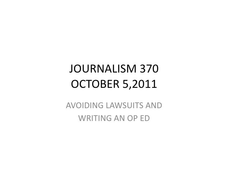 JOURNALISM 370  OCTOBER 5,2011 AVOIDING LAWSUITS AND    WRITING AN OP ED