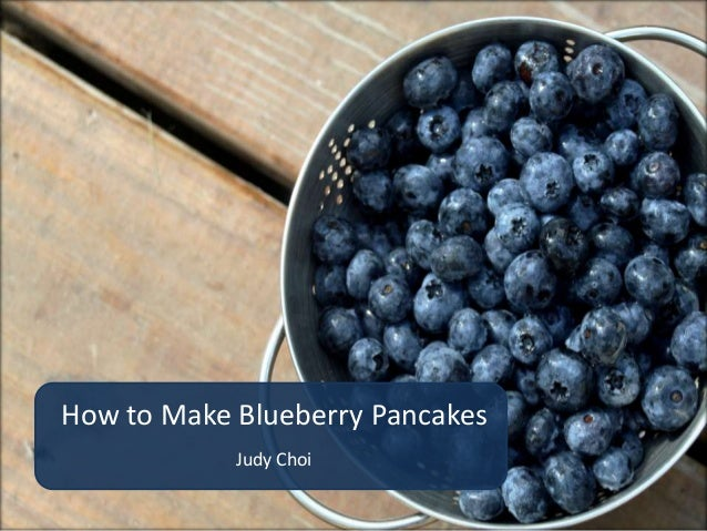 How to Make Blueberry Pancakes            Judy Choi