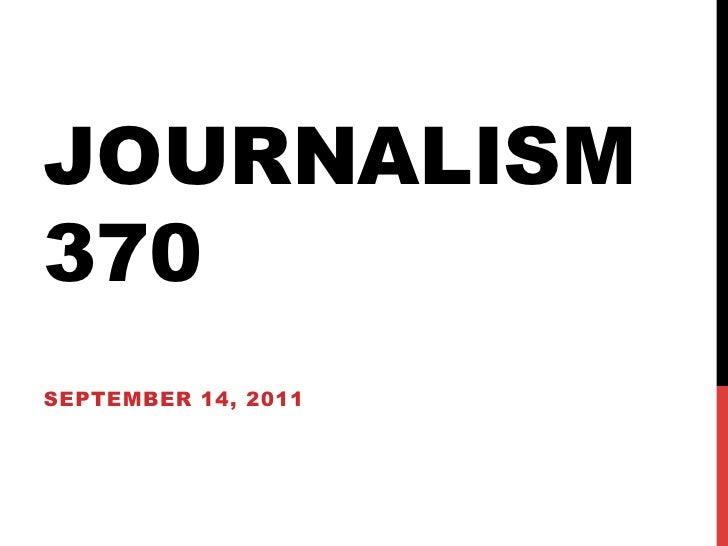 JOURNALISM370SEPTEMBER 14, 2011