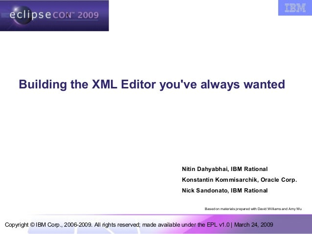 Copyright © IBM Corp., 2006-2009. All rights reserved; made available under the EPL v1.0 | March 24, 2009 Building the XML...