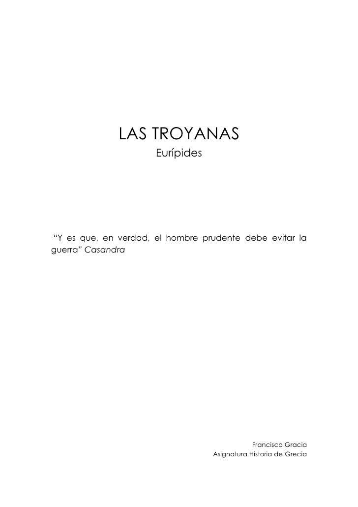 """LAS TROYANAS                       Eurípides     """"Y es que, en verdad, el hombre prudente debe evitar la guerra"""" Casandra ..."""