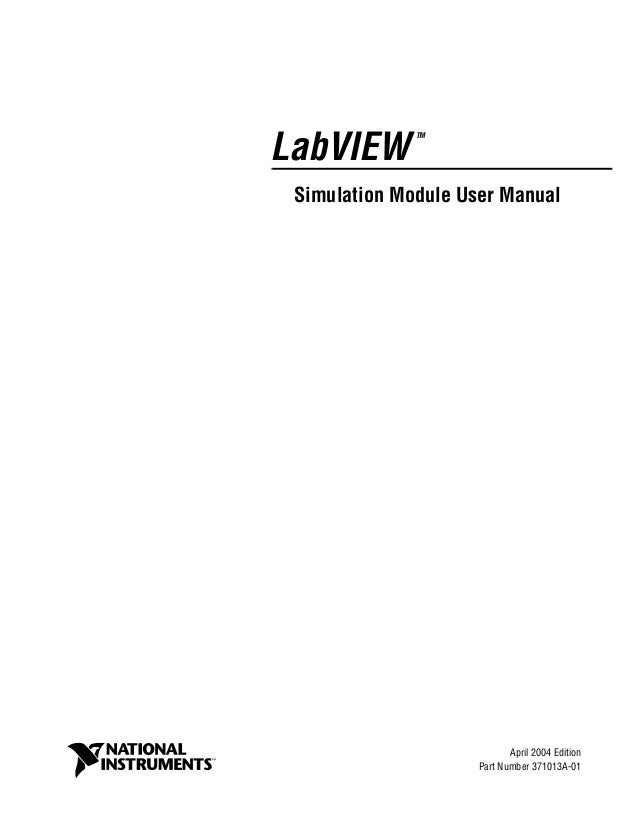 LabVIEW TM Simulation Module User Manual LabVIEW Simulation Module User Manual April 2004 Edition Part Number 371013A-01