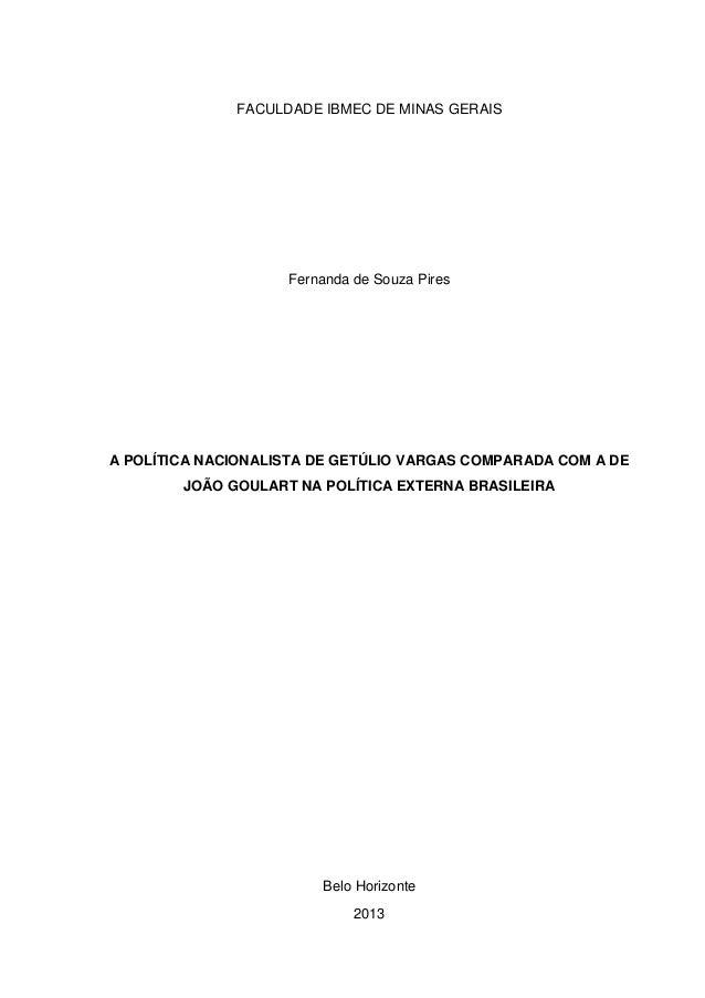 FACULDADE IBMEC DE MINAS GERAIS Fernanda de Souza Pires A POLÍTICA NACIONALISTA DE GETÚLIO VARGAS COMPARADA COM A DE JOÃO ...