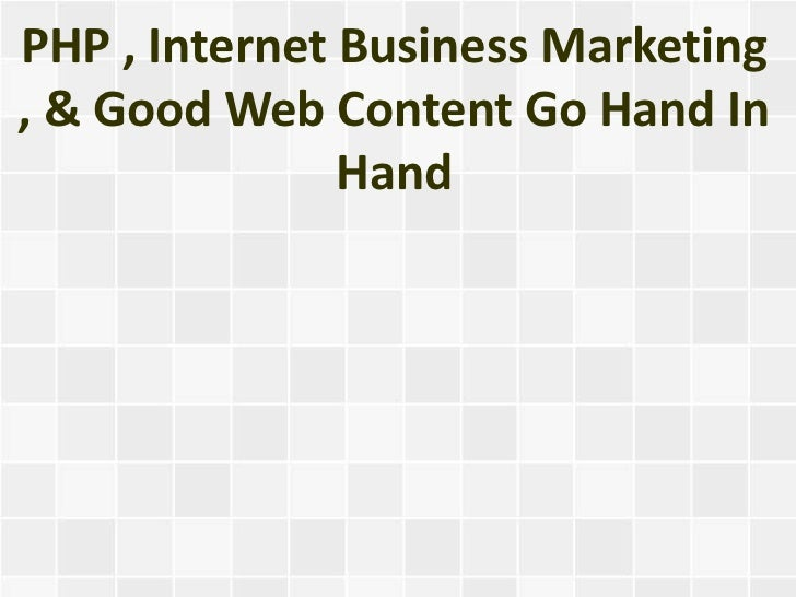 PHP , Internet Business Marketing, & Good Web Content Go Hand In               Hand