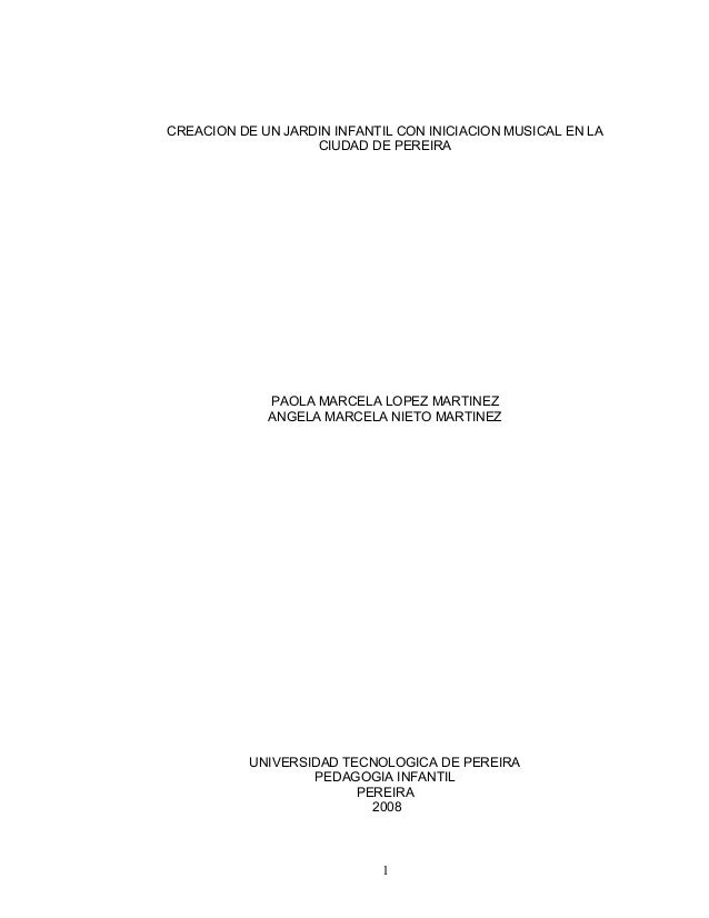 CREACION DE UN JARDIN INFANTIL CON INICIACION MUSICAL EN LA                   CIUDAD DE PEREIRA             PAOLA MARCELA ...