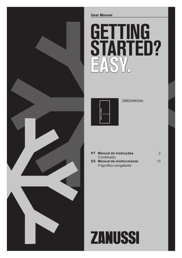 GETTING STARTED? EASY. User Manual ZBB28460SA PT Manual de instruções 2 Combinado ES Manual de instrucciones 13 Frigorífic...