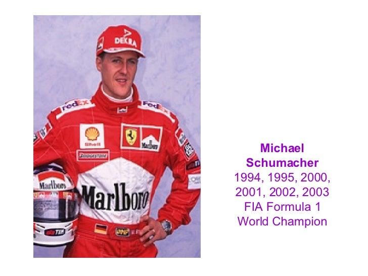 Michael Schumacher 1994, 1995, 2000, 2001, 2002, 2003 FIA Formula 1 World Champion