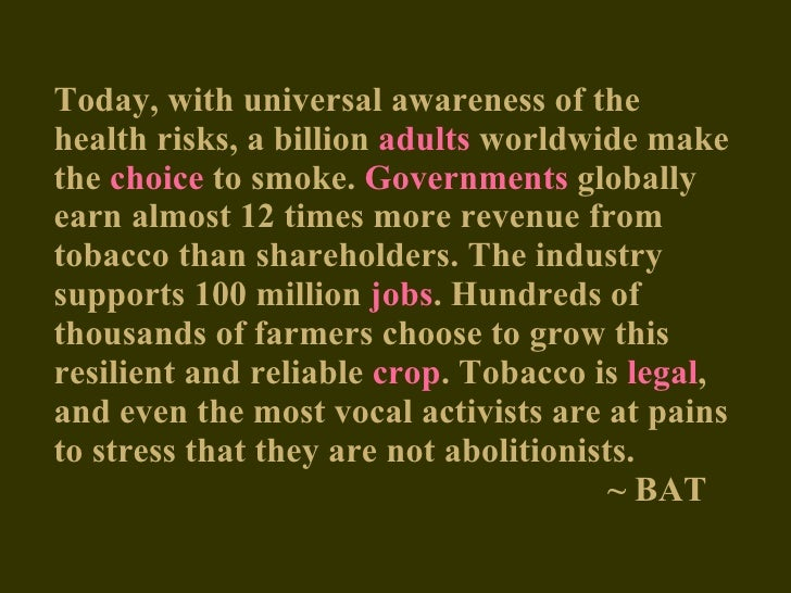 Today, with universal awareness of the health risks, a billion   adults   worldwide make the   choice   to smoke.   Govern...