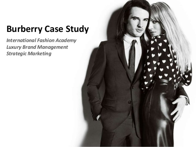 Burberry Case Study International Fashion Academy Luxury Brand Management Strategic Marketing