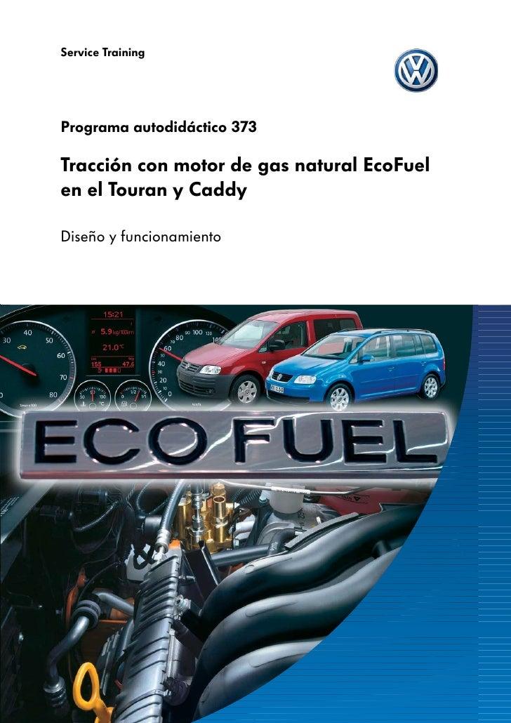 Service TrainingPrograma autodidáctico 373Tracción con motor de gas natural EcoFuelen el Touran y CaddyDiseño y funcionami...