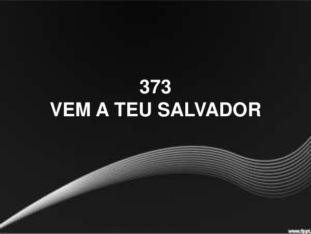373 VEM A TEU SALVADOR