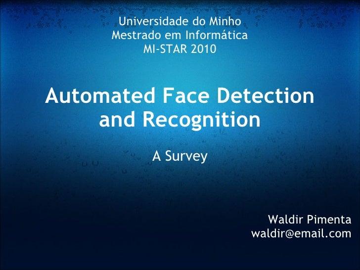 Automated Face Detection and Recognition A Survey Waldir Pimenta [email_address] Universidade do Minho Mestrado em Informá...