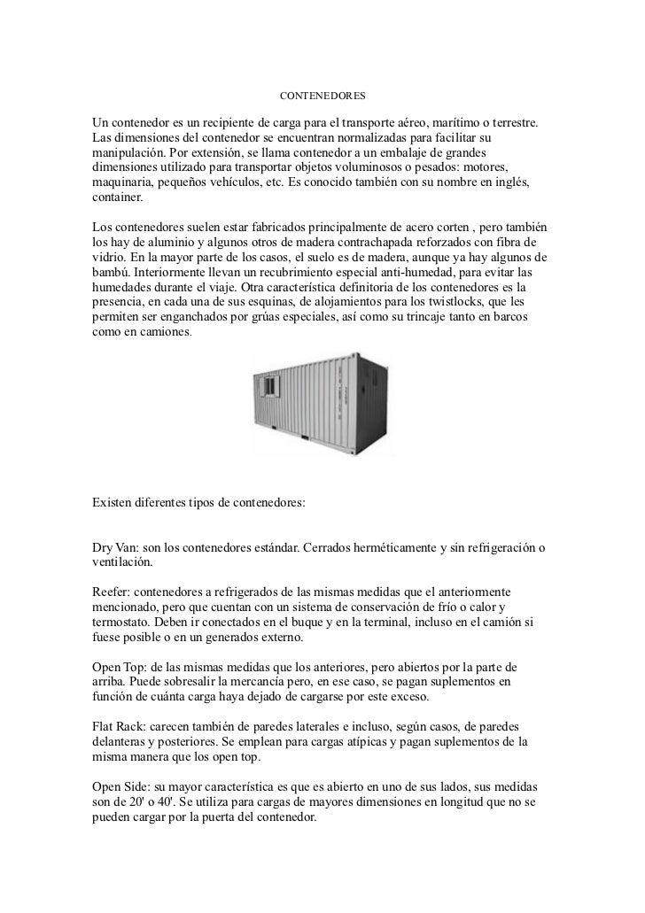 CONTENEDORESUn contenedor es un recipiente de carga para el transporte aéreo, marítimo o terrestre.Las dimensiones del con...