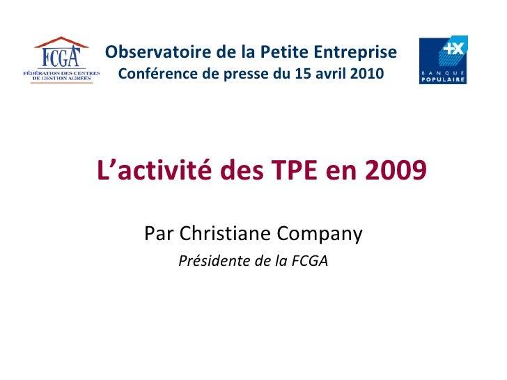 Observatoire de la Petite Entreprise Conférence de presse du 15 avril 2010 Par Christiane Company Présidente de la FCGA L'...