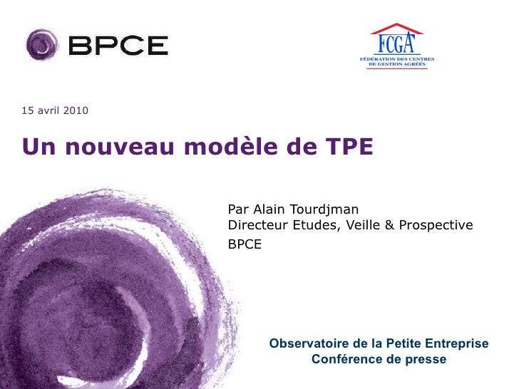 Un nouveau modèle de TPE Par Alain Tourdjman  Directeur Etudes, Veille & Prospective BPCE Observatoire de la Petite Entrep...
