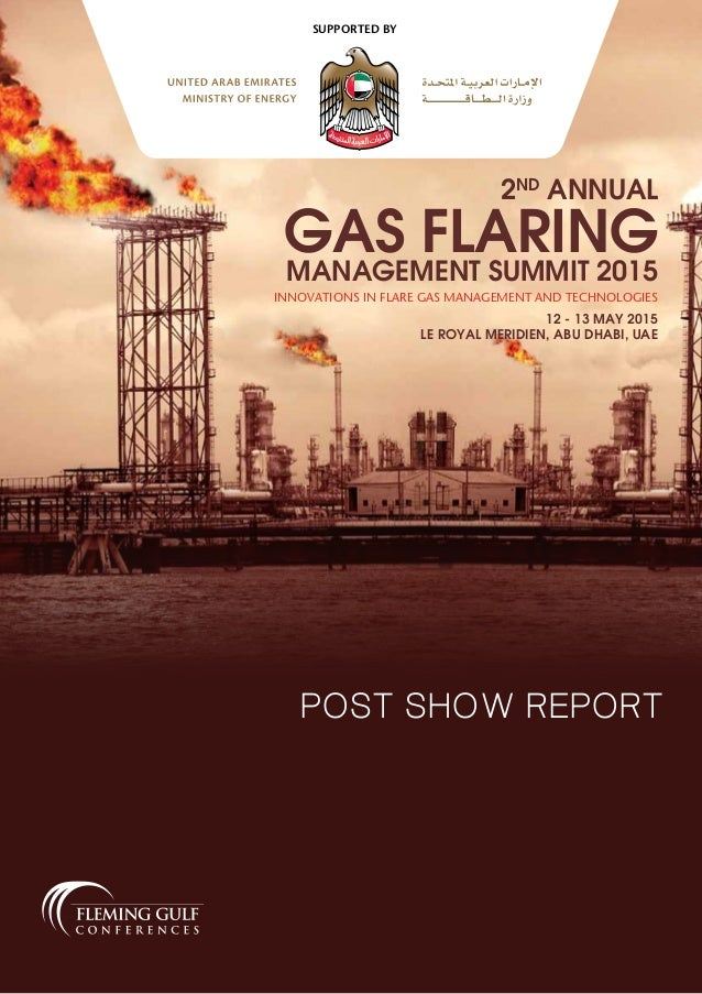 POST SHOW REPORT 2ND ANNUAL GAS FLARINGMANAGEMENT SUMMIT 2015 12 - 13 MAY 2015 LE ROYAL MERIDIEN, ABU DHABI, UAE INNOVATIO...