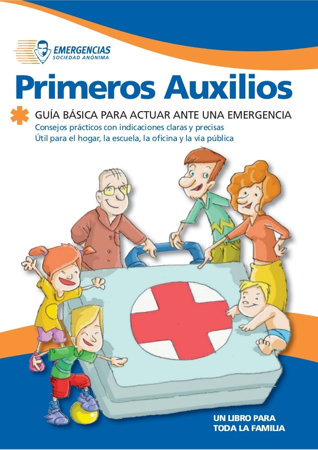Primeros Auxilios GUÍA BÁSICA PARA ACTUAR ANTE UNA EMERGENCIA Consejos prácticos con indicaciones claras y precisas Útil p...