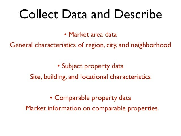 Collect Data and Describe • Market area data General characteristics of region, city, and neighborhood • Subject property ...