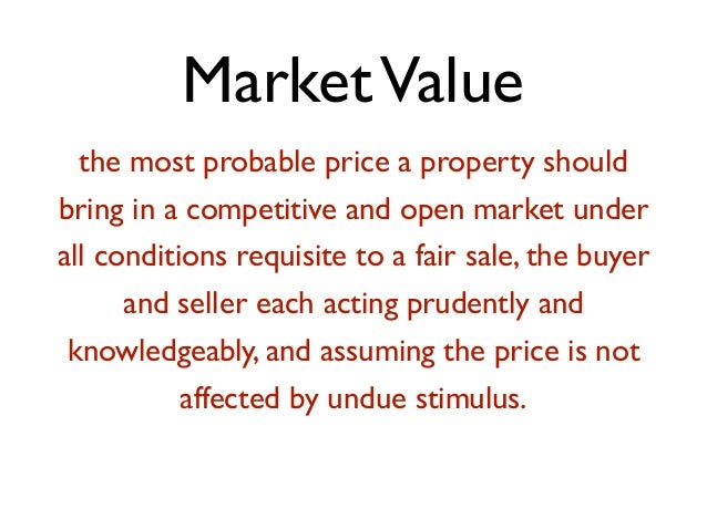 MarketValue the most probable price a property should bring in a competitive and open market under all conditions requisit...