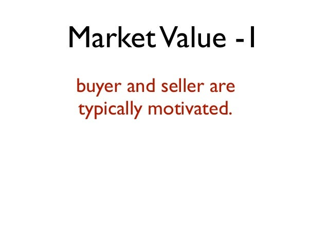MarketValue -1 buyer and seller are typically motivated.