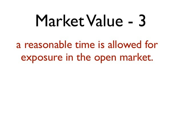 MarketValue - 3 a reasonable time is allowed for exposure in the open market.